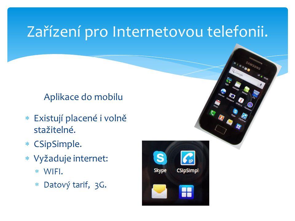 Zařízení pro Internetovou telefonii. Aplikace do mobilu  Existují placené i volně stažitelné.
