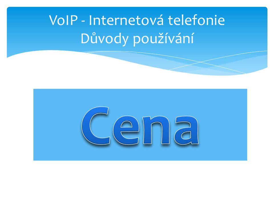 VoIP - Internetová telefonie Důvody používání