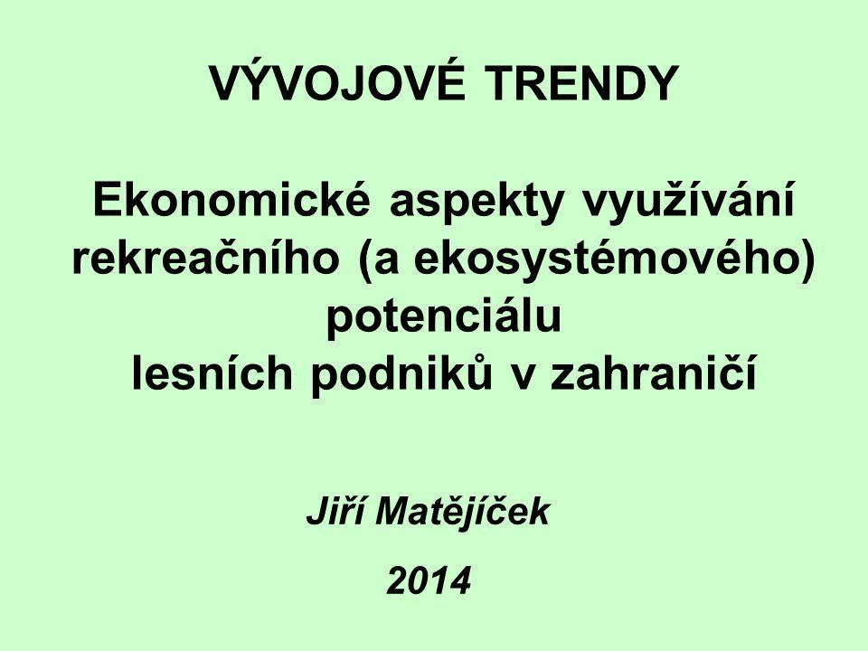 VÝVOJOVÉ TRENDY Ekonomické aspekty využívání rekreačního (a ekosystémového) potenciálu lesních podniků v zahraničí Jiří Matějíček 2014
