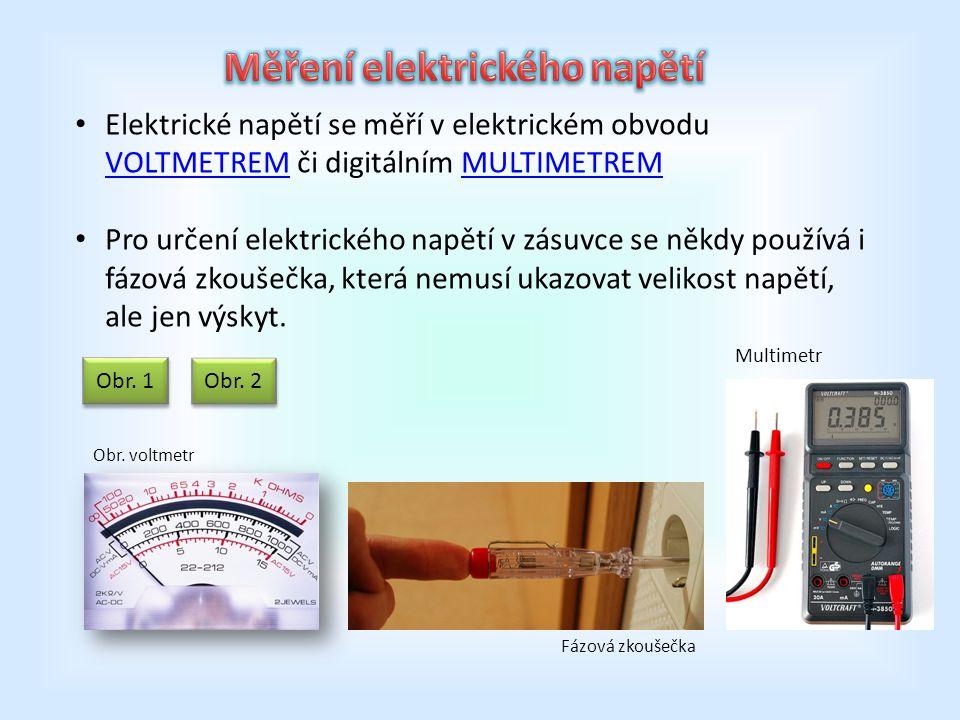Elektrické napětí se měří v elektrickém obvodu VOLTMETREM či digitálním MULTIMETREM Elektrické napětí se měří v elektrickém obvodu VOLTMETREM či digitálním MULTIMETREM Pro určení elektrického napětí v zásuvce se někdy používá i fázová zkoušečka, která nemusí ukazovat velikost napětí, ale jen výskyt.