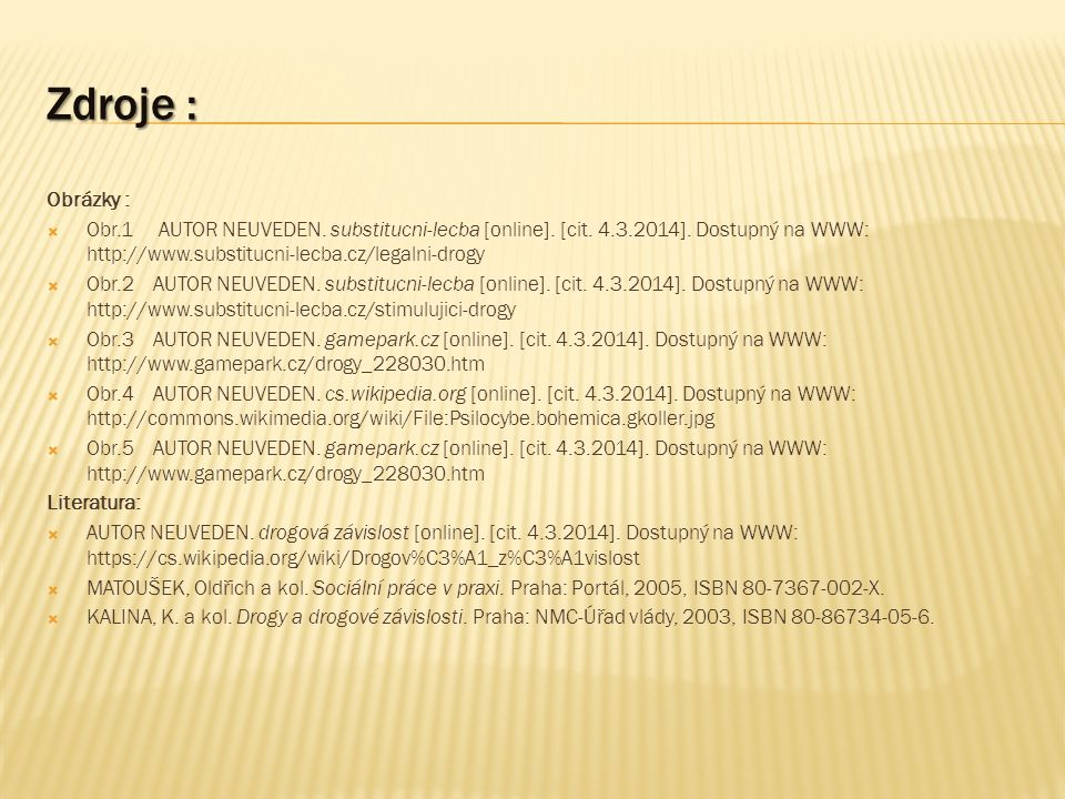 Zdroje : Obrázky :  Obr.1 AUTOR NEUVEDEN. substitucni-lecba [online].