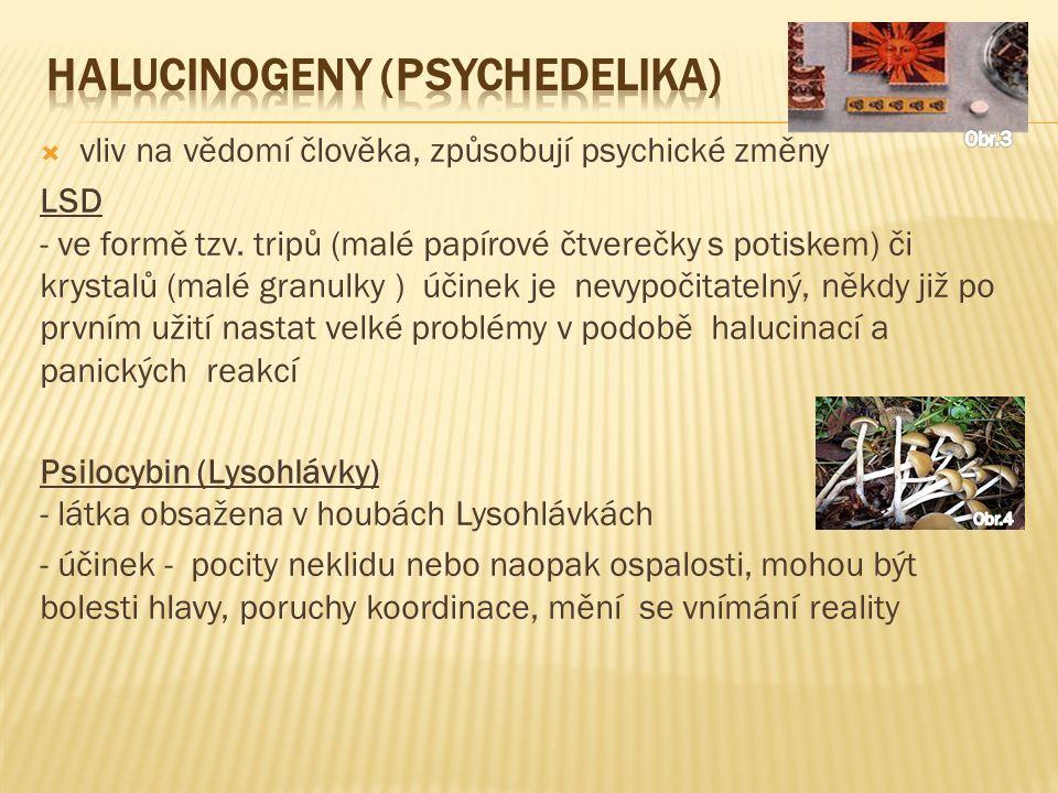  vliv na vědomí člověka, způsobují psychické změny LSD - ve formě tzv.