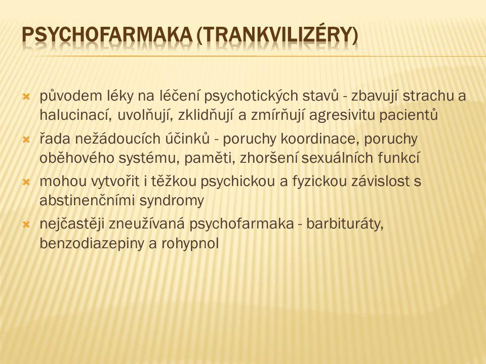  původem léky na léčení psychotických stavů - zbavují strachu a halucinací, uvolňují, zklidňují a zmírňují agresivitu pacientů  řada nežádoucích účinků - poruchy koordinace, poruchy oběhového systému, paměti, zhoršení sexuálních funkcí  mohou vytvořit i těžkou psychickou a fyzickou závislost s abstinenčními syndromy  nejčastěji zneužívaná psychofarmaka - barbituráty, benzodiazepiny a rohypnol