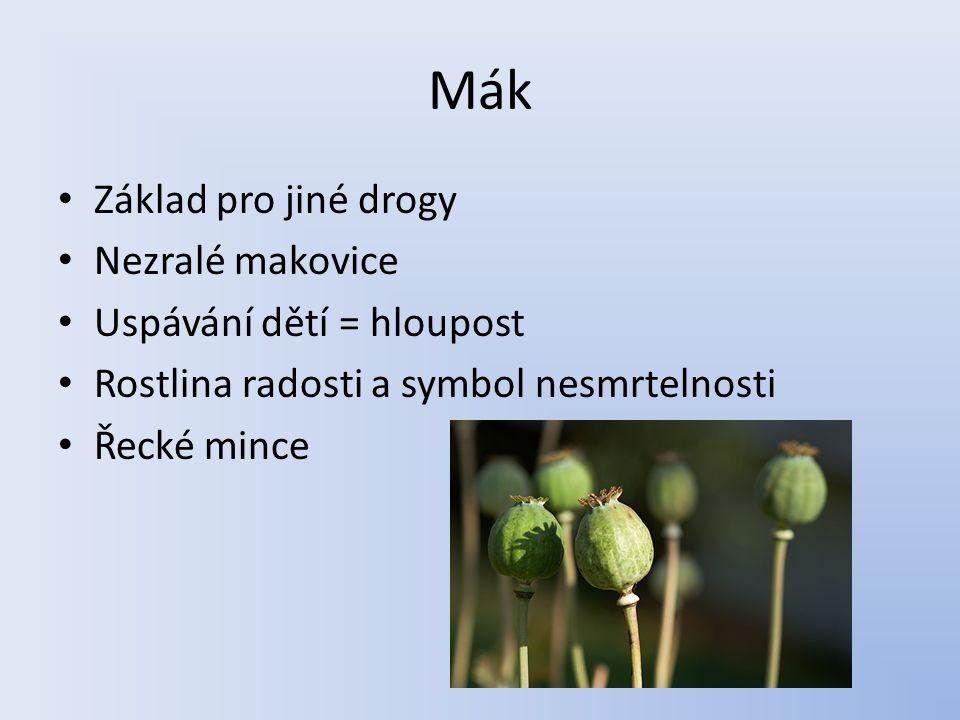 Mák Základ pro jiné drogy Nezralé makovice Uspávání dětí = hloupost Rostlina radosti a symbol nesmrtelnosti Řecké mince