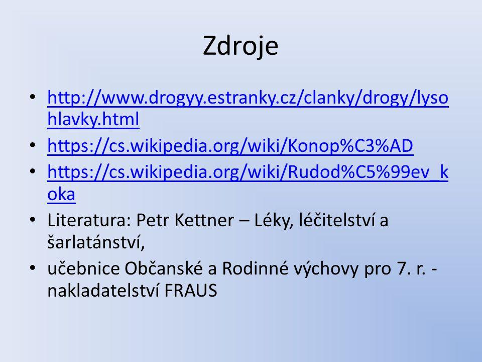 Zdroje http://www.drogyy.estranky.cz/clanky/drogy/lyso hlavky.html http://www.drogyy.estranky.cz/clanky/drogy/lyso hlavky.html https://cs.wikipedia.org/wiki/Konop%C3%AD https://cs.wikipedia.org/wiki/Rudod%C5%99ev_k oka https://cs.wikipedia.org/wiki/Rudod%C5%99ev_k oka Literatura: Petr Kettner – Léky, léčitelství a šarlatánství, učebnice Občanské a Rodinné výchovy pro 7.