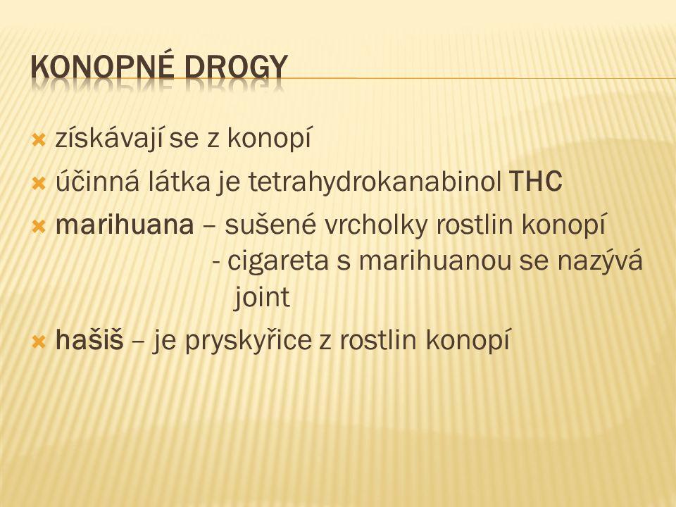  získávají se z konopí  účinná látka je tetrahydrokanabinol THC  marihuana – sušené vrcholky rostlin konopí - cigareta s marihuanou se nazývá joint  hašiš – je pryskyřice z rostlin konopí