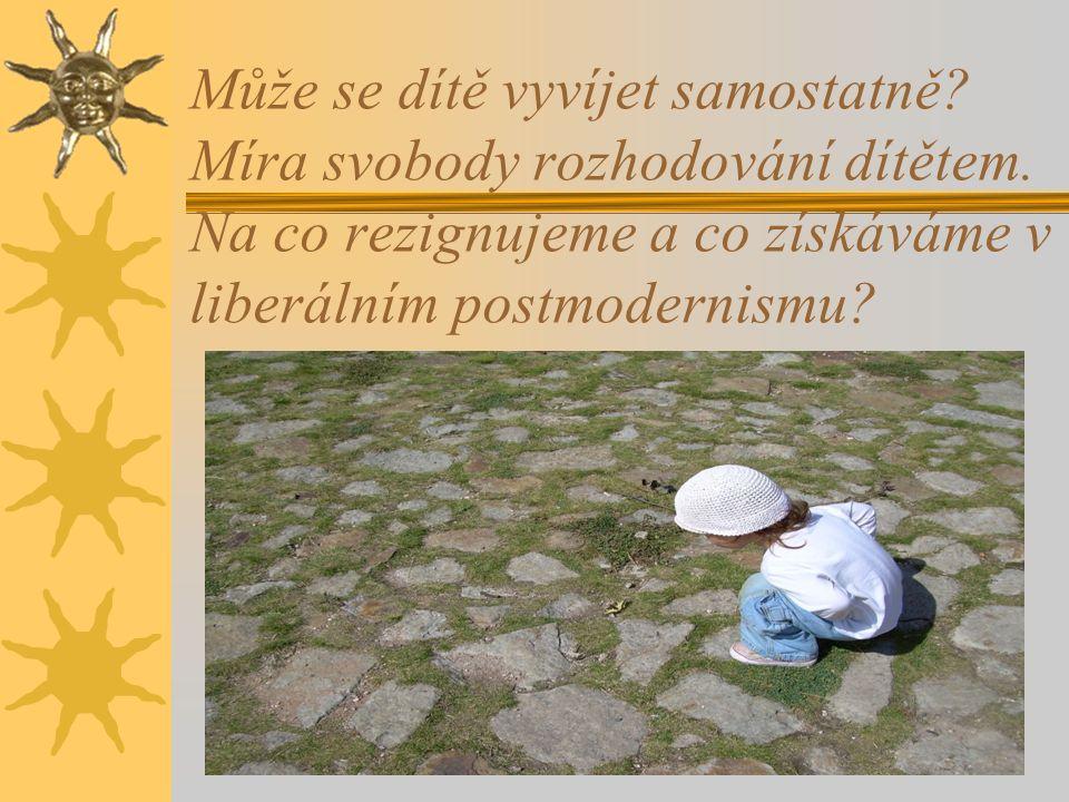 Může se dítě vyvíjet samostatně? Míra svobody rozhodování dítětem. Na co rezignujeme a co získáváme v liberálním postmodernismu?