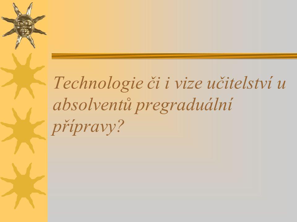 Technologie či i vize učitelství u absolventů pregraduální přípravy?