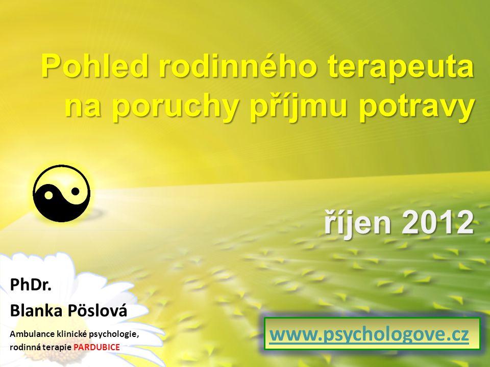Pohled rodinného terapeuta na poruchy příjmu potravy říjen 2012 PhDr.