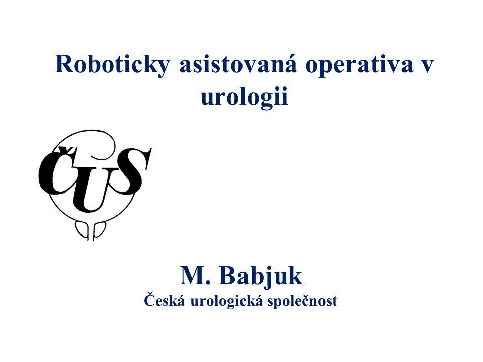 Roboticky asistovaná operativa v urologii M. Babjuk Česká urologická společnost