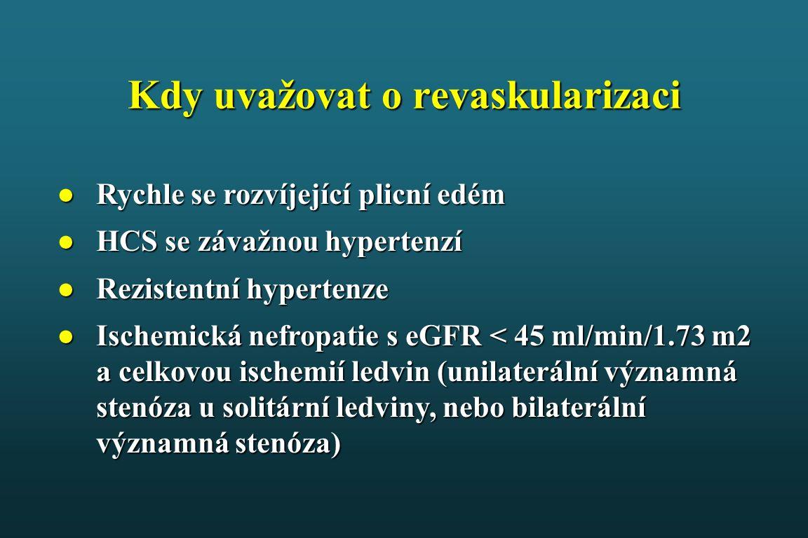 Kdy uvažovat o revaskularizaci ●Rychle se rozvíjející plicní edém ●HCS se závažnou hypertenzí ●Rezistentní hypertenze ●Ischemická nefropatie s eGFR < 45 ml/min/1.73 m2 a celkovou ischemií ledvin (unilaterální významná stenóza u solitární ledviny, nebo bilaterální významná stenóza)