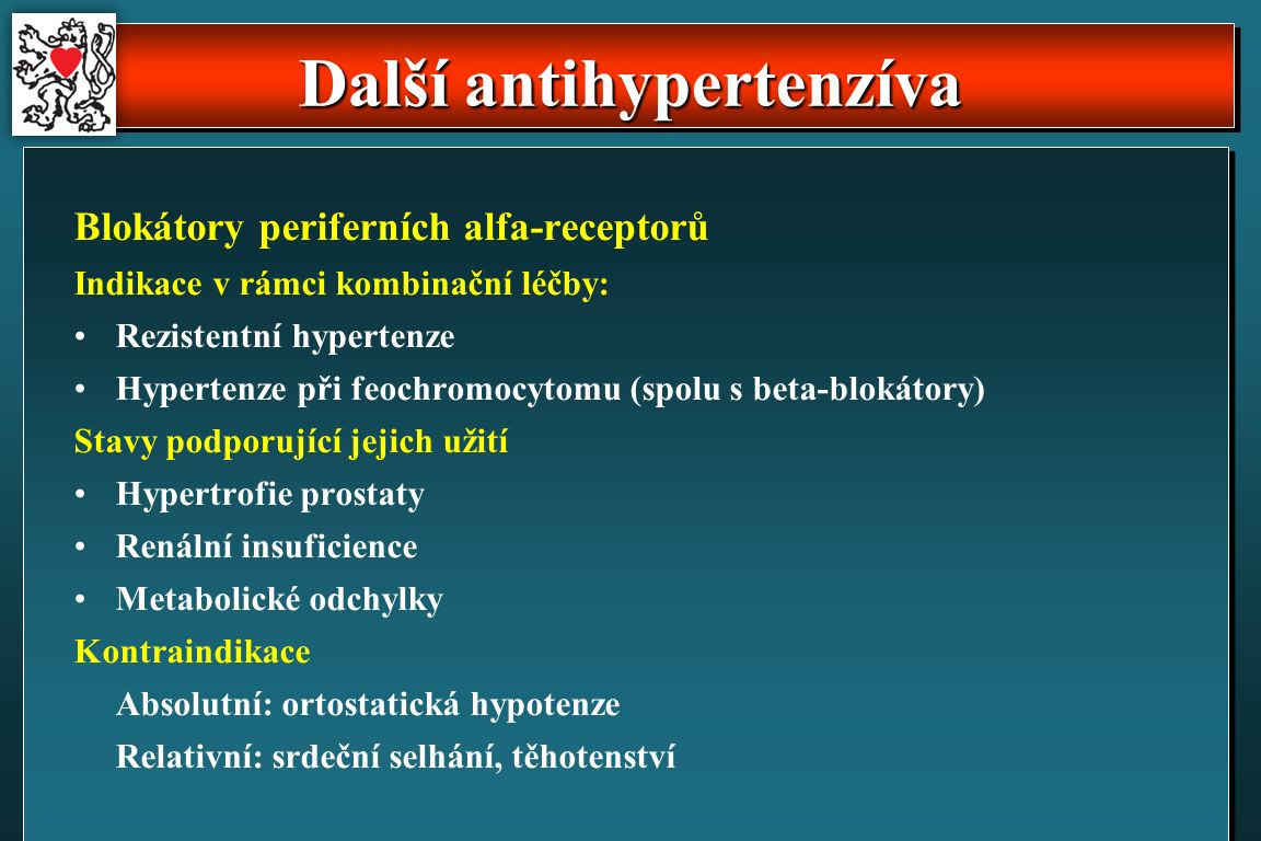 Další antihypertenzíva Blokátory periferních alfa-receptorů Indikace v rámci kombinační léčby: Rezistentní hypertenze Hypertenze při feochromocytomu (spolu s beta-blokátory) Stavy podporující jejich užití Hypertrofie prostaty Renální insuficience Metabolické odchylky Kontraindikace Absolutní: ortostatická hypotenze Relativní: srdeční selhání, těhotenství