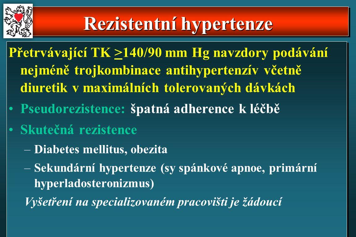 Rezistentní hypertenze Přetrvávající TK >140/90 mm Hg navzdory podávání nejméně trojkombinace antihypertenzív včetně diuretik v maximálních tolerovaných dávkách Pseudorezistence: špatná adherence k léčbě Skutečná rezistence –Diabetes mellitus, obezita –Sekundární hypertenze (sy spánkové apnoe, primární hyperladosteronizmus) Vyšetření na specializovaném pracovišti je žádoucí