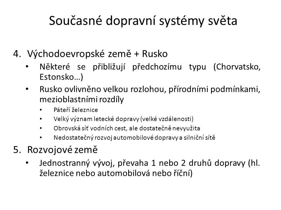 Současné dopravní systémy světa 4.Východoevropské země + Rusko Některé se přibližují předchozímu typu (Chorvatsko, Estonsko…) Rusko ovlivněno velkou r