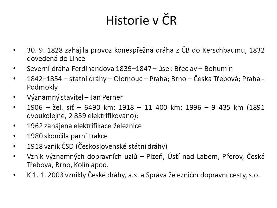Historie v ČR 30. 9. 1828 zahájila provoz koněspřežná dráha z ČB do Kerschbaumu, 1832 dovedená do Lince Severní dráha Ferdinandova 1839–1847 – úsek Bř
