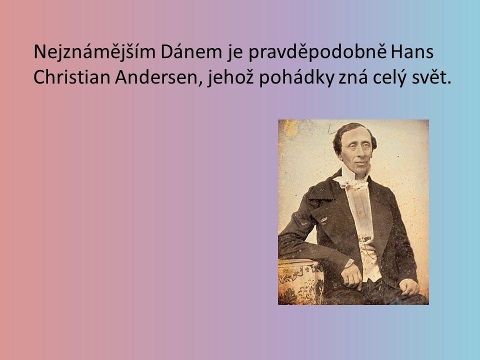 Nejznámějším Dánem je pravděpodobně Hans Christian Andersen, jehož pohádky zná celý svět.