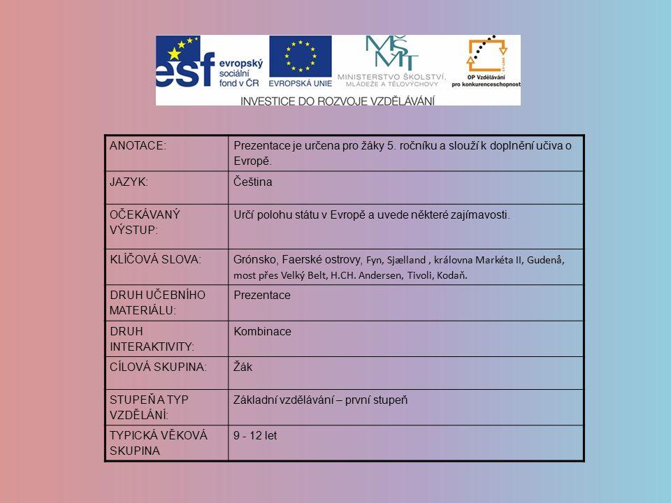 ANOTACE: Prezentace je určena pro žáky 5. ročníku a slouží k doplnění učiva o Evropě. JAZYK:Čeština OČEKÁVANÝ VÝSTUP: Určí polohu státu v Evropě a uve