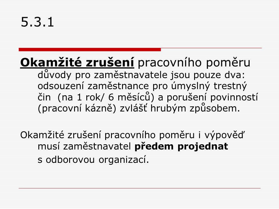 5.3.1 Okamžité zrušení pracovního poměru důvody pro zaměstnavatele jsou pouze dva: odsouzení zaměstnance pro úmyslný trestný čin (na 1 rok/ 6 měsíců)