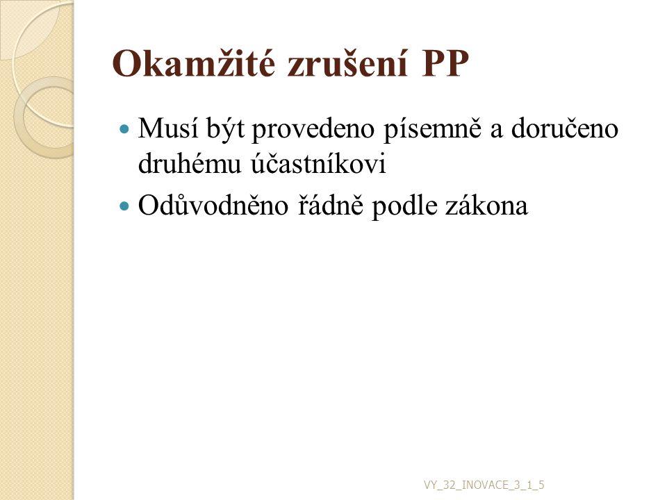 Okamžité zrušení PP Musí být provedeno písemně a doručeno druhému účastníkovi Odůvodněno řádně podle zákona VY_32_INOVACE_3_1_5