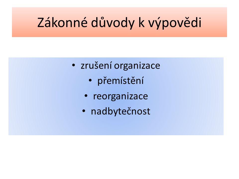 Zákonné důvody k výpovědi zrušení organizace přemístění reorganizace nadbytečnost