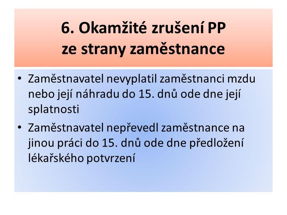 6. Okamžité zrušení PP ze strany zaměstnance Zaměstnavatel nevyplatil zaměstnanci mzdu nebo její náhradu do 15. dnů ode dne její splatnosti Zaměstnava
