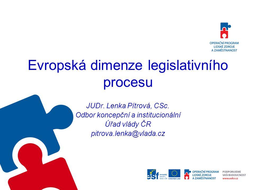 Evropská dimenze legislativního procesu JUDr. Lenka Pítrová, CSc.