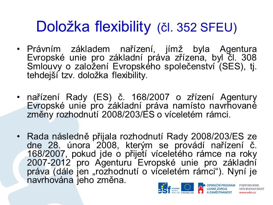 Doložka flexibility (čl. 352 SFEU) Právním základem nařízení, jímž byla Agentura Evropské unie pro základní práva zřízena, byl čl. 308 Smlouvy o založ
