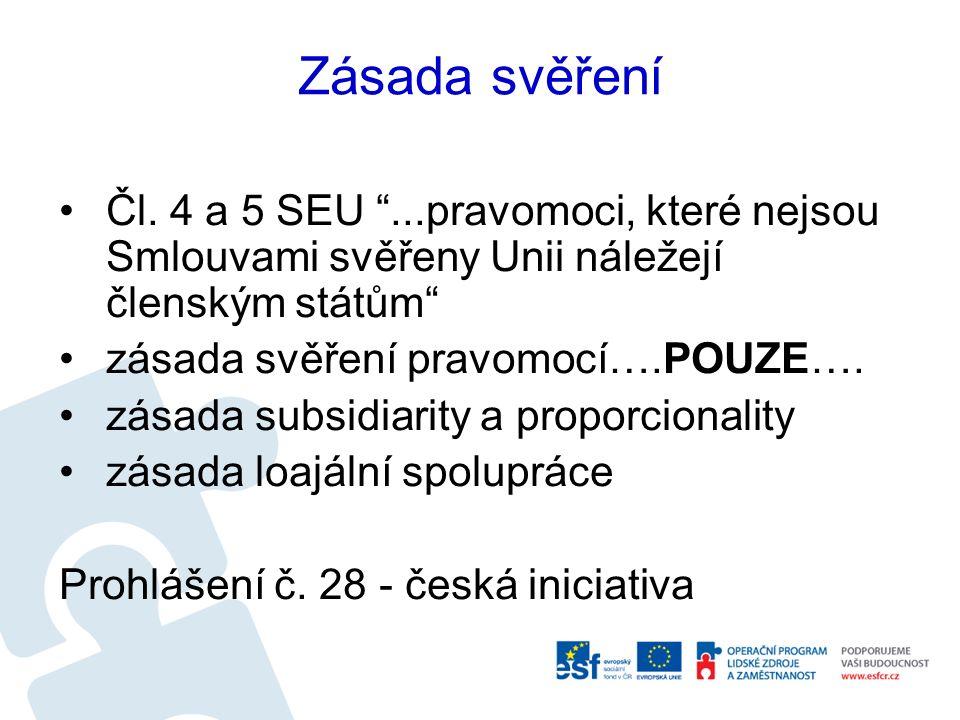 """Zásada svěření Čl. 4 a 5 SEU """"...pravomoci, které nejsou Smlouvami svěřeny Unii náležejí členským státům"""" zásada svěření pravomocí….POUZE…. zásada sub"""