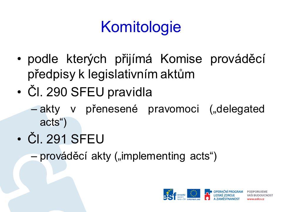 """Komitologie podle kterých přijímá Komise prováděcí předpisy k legislativním aktům Čl. 290 SFEU pravidla –akty v přenesené pravomoci (""""delegated acts"""")"""