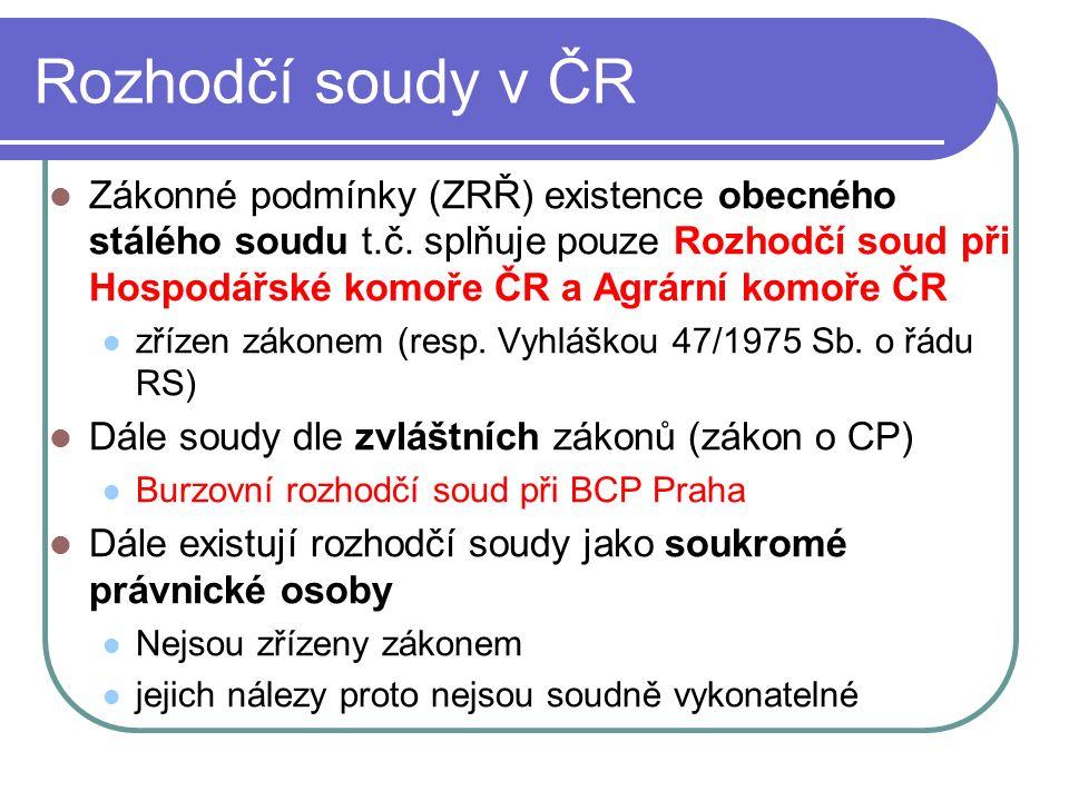 Rozhodčí soudy v ČR Zákonné podmínky (ZRŘ) existence obecného stálého soudu t.č.