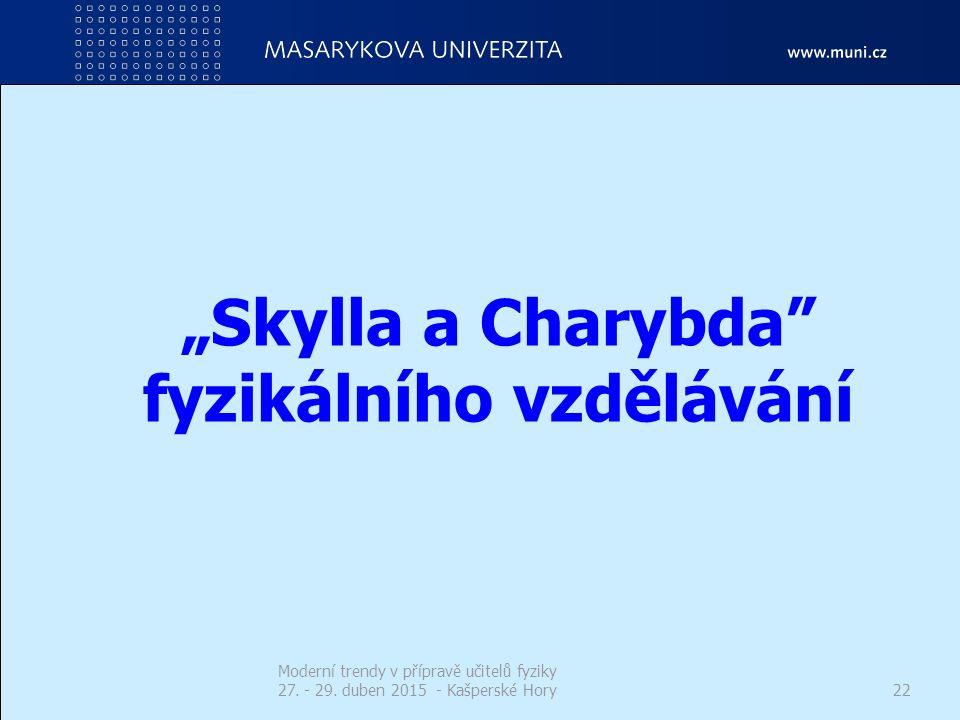 """""""Skylla a Charybda"""" fyzikálního vzdělávání Moderní trendy v přípravě učitelů fyziky 27. - 29. duben 2015 - Kašperské Hory22"""