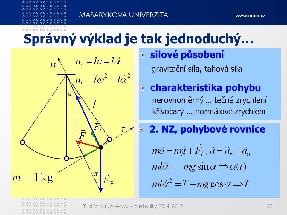 Tradiční omyly ve výuce mechaniky 27. 4. 2015 Správný výklad je tak jednoduchý… silové působení gravitační síla, tahová síla charakteristika pohybu ne