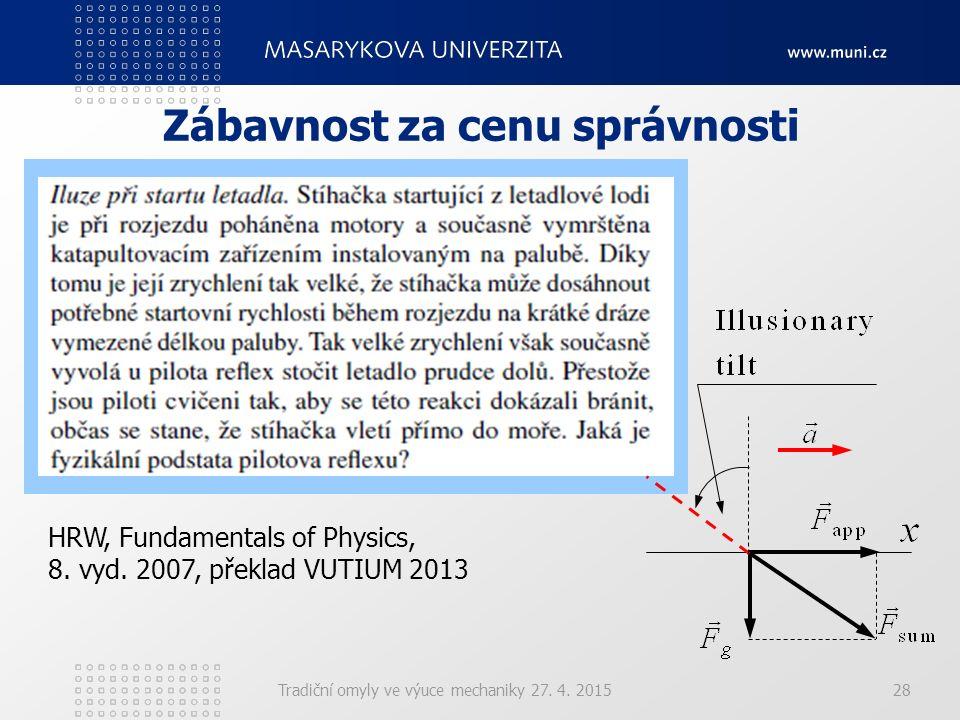Zábavnost za cenu správnosti Tradiční omyly ve výuce mechaniky 27. 4. 201528 HRW, Fundamentals of Physics, 8. vyd. 2007, překlad VUTIUM 2013