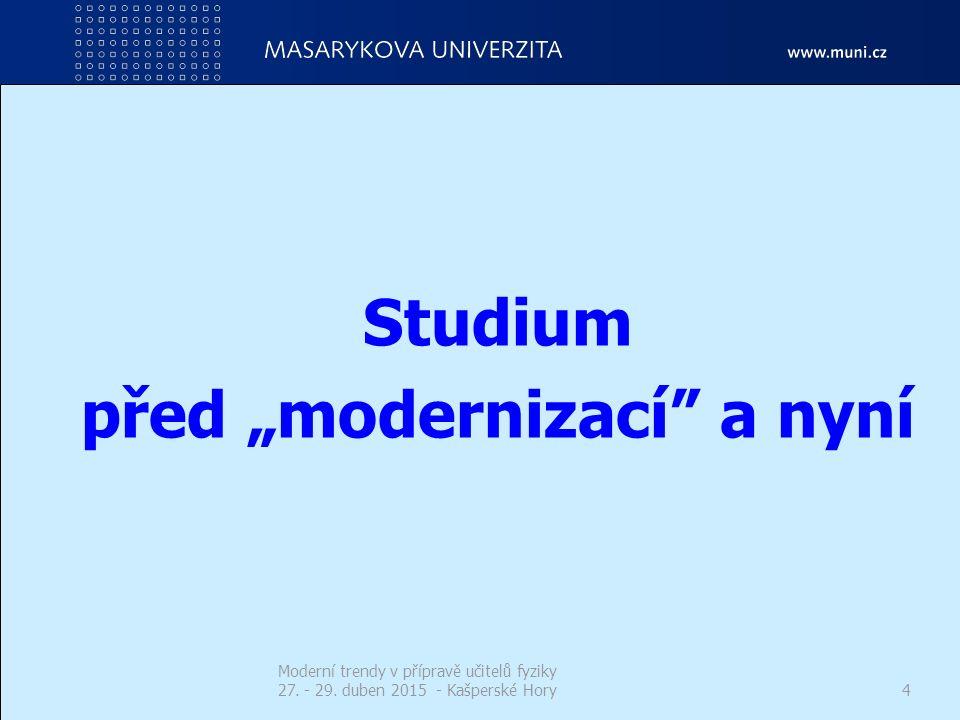 """Studium před """"modernizací"""" a nyní Moderní trendy v přípravě učitelů fyziky 27. - 29. duben 2015 - Kašperské Hory4"""