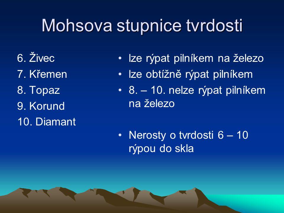 Mohsova stupnice tvrdosti 6. Živec 7. Křemen 8. Topaz 9.