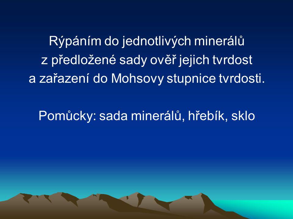 Rýpáním do jednotlivých minerálů z předložené sady ověř jejich tvrdost a zařazení do Mohsovy stupnice tvrdosti.