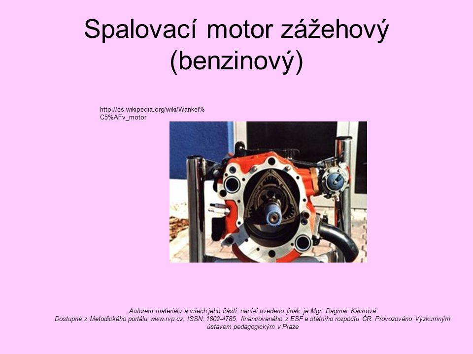 Spalovací motor zážehový (benzinový) http://cs.wikipedia.org/wiki/Wankel% C5%AFv_motor Autorem materiálu a všech jeho částí, není-li uvedeno jinak, je
