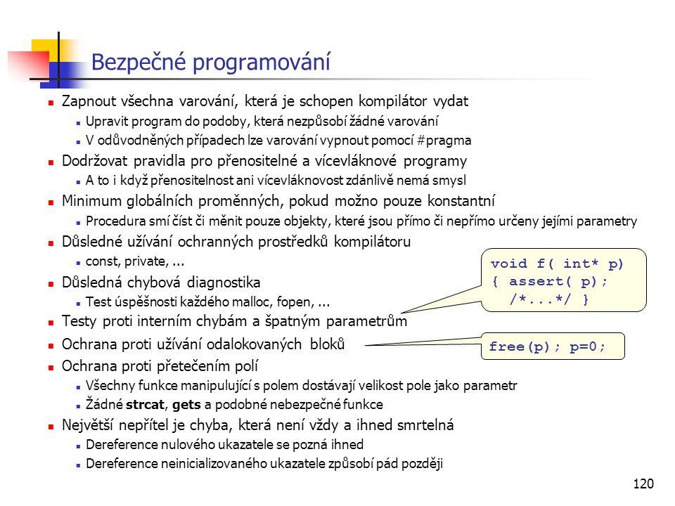 120 Bezpečné programování Zapnout všechna varování, která je schopen kompilátor vydat Upravit program do podoby, která nezpůsobí žádné varování V odův