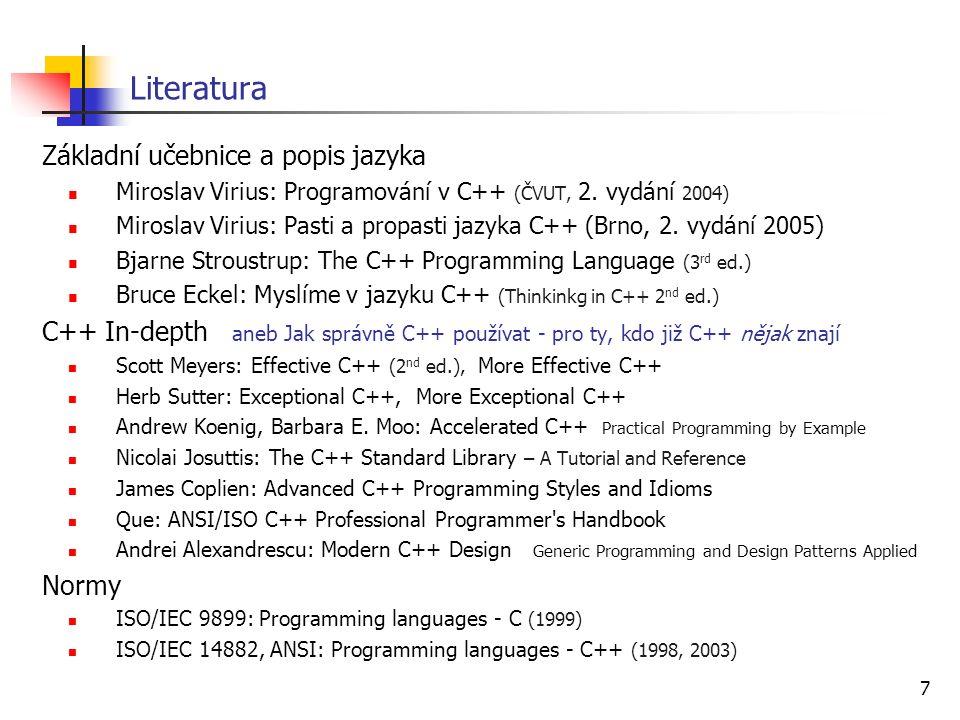 7 Literatura Základní učebnice a popis jazyka Miroslav Virius: Programování v C++ (ČVUT, 2.