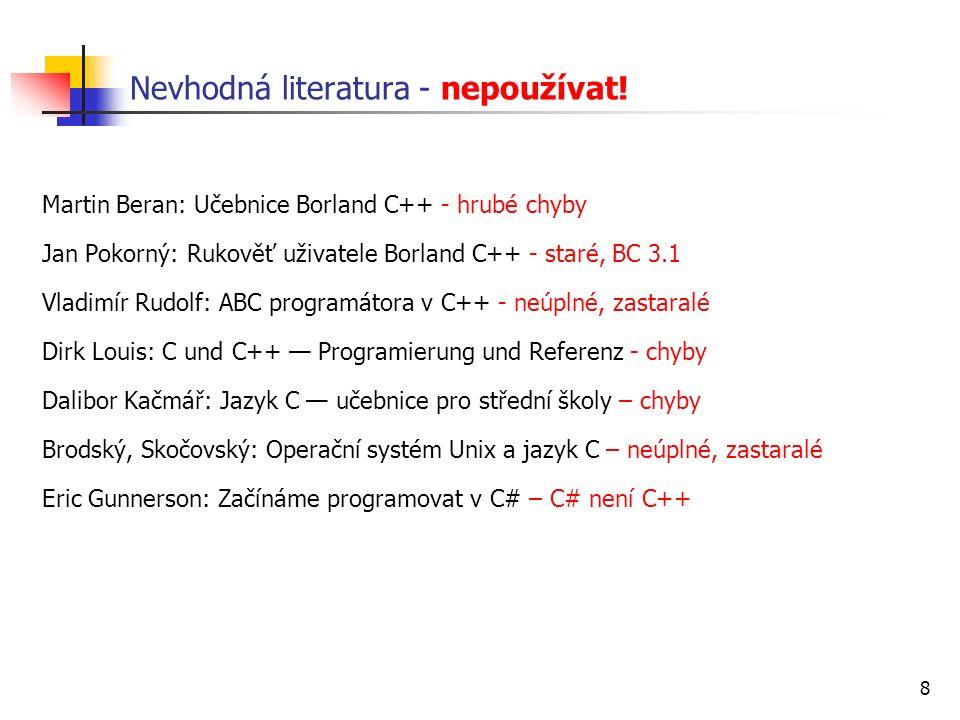8 Nevhodná literatura - nepoužívat! Martin Beran: Učebnice Borland C++ - hrubé chyby Jan Pokorný: Rukověť uživatele Borland C++ - staré, BC 3.1 Vladim