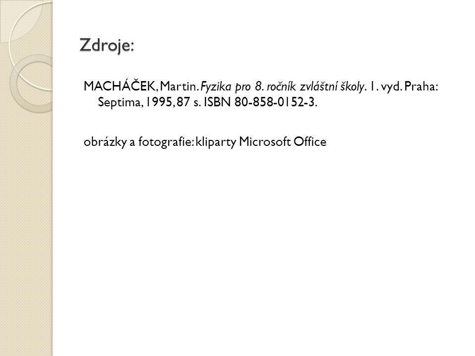 Zdroje: MACHÁČEK, Martin. Fyzika pro 8. ročník zvláštní školy.