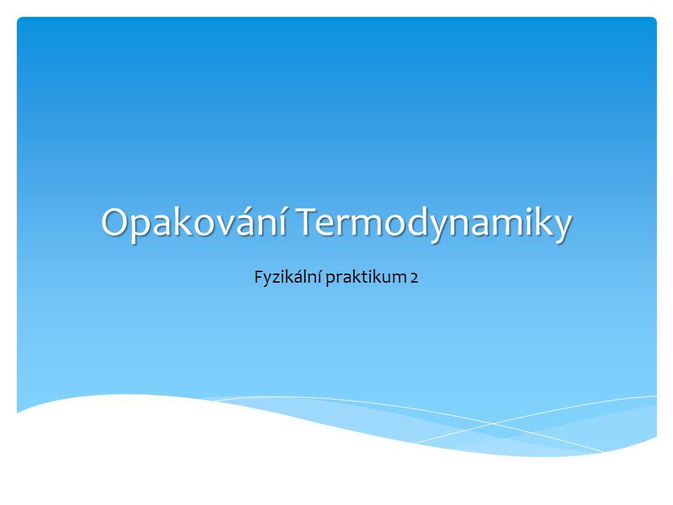  Termodynamika – nauka o zákonitostech přeměny různých forem energie v makroskopických systémech složených z obrovského množství částic ( ≈10 23 )  Dělí se na:  Klasická TD  Statistická TD Základní pojmy