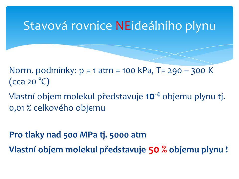 Norm. podmínky: p = 1 atm = 100 kPa, T= 290 – 300 K (cca 20 °C) Vlastní objem molekul představuje 10 -4 objemu plynu tj. 0,01 % celkového objemu Pro t