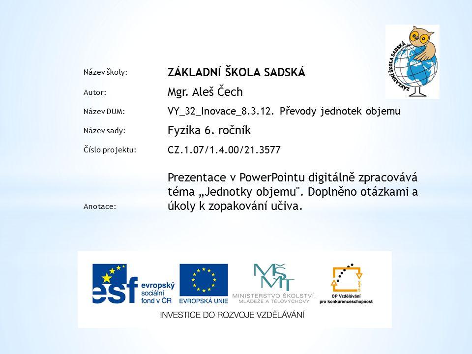 Název školy: ZÁKLADNÍ ŠKOLA SADSKÁ Autor: Mgr. Aleš Čech Název DUM: VY_32_Inovace_8.3.12.