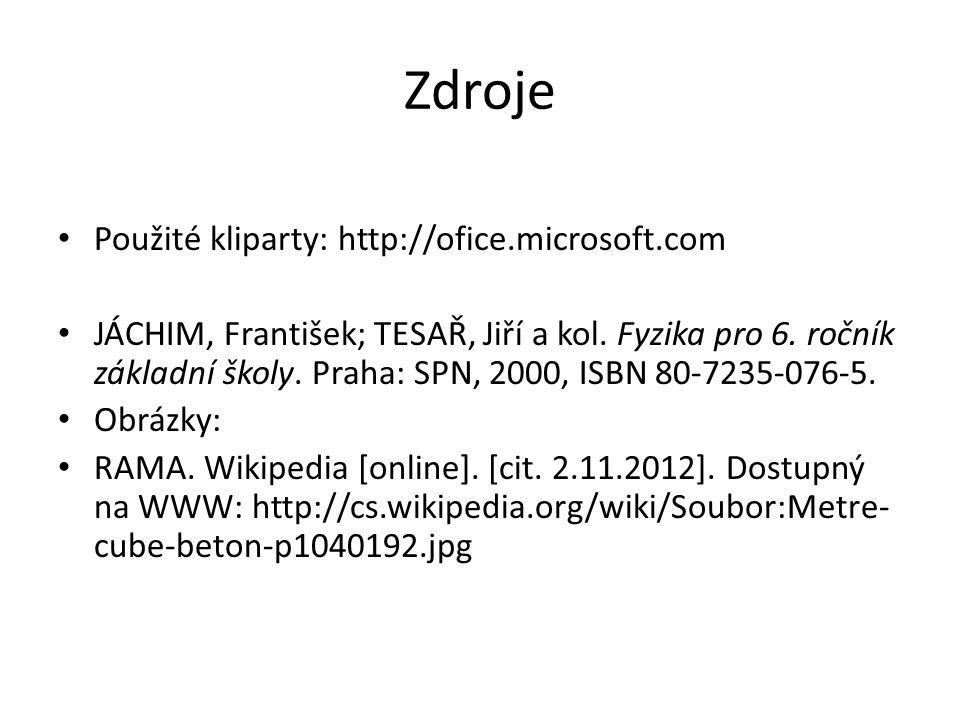 Zdroje Použité kliparty: http://ofice.microsoft.com JÁCHIM, František; TESAŘ, Jiří a kol. Fyzika pro 6. ročník základní školy. Praha: SPN, 2000, ISBN