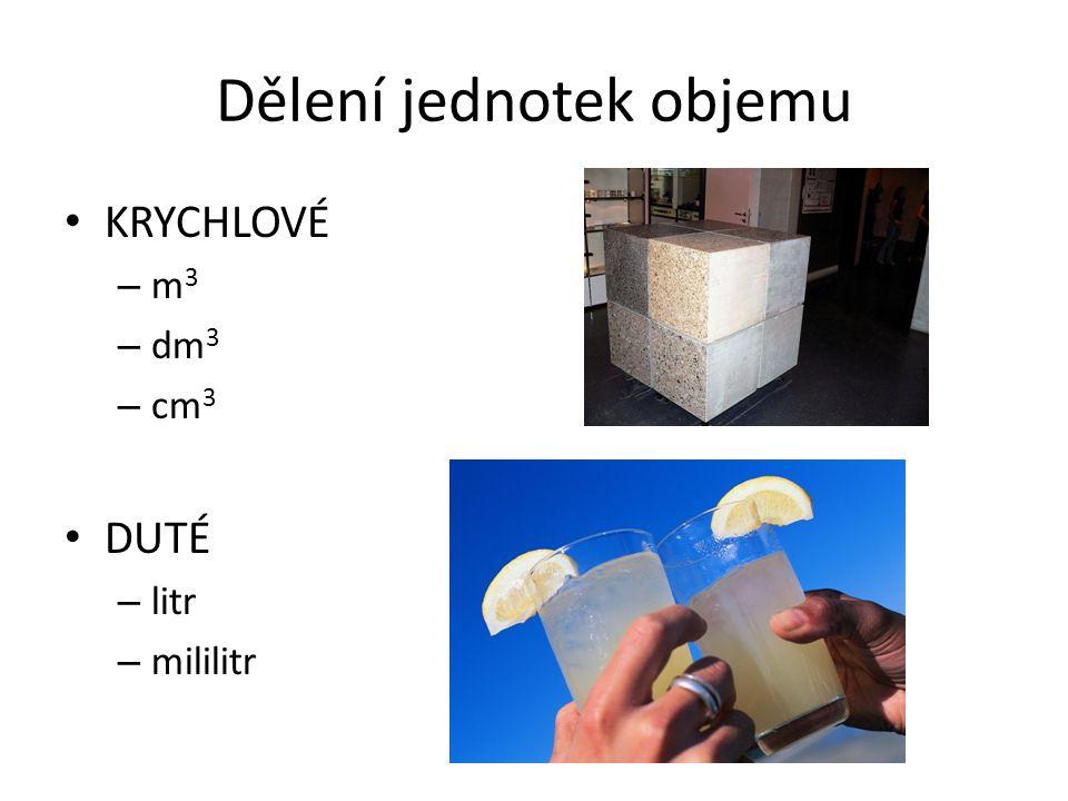 Dělení jednotek objemu KRYCHLOVÉ – m 3 – dm 3 – cm 3 DUTÉ – litr – mililitr