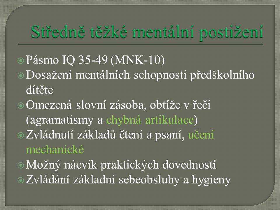  Pásmo IQ 35-49 (MNK-10)  Dosažení mentálních schopností předškolního dítěte  Omezená slovní zásoba, obtíže v řeči (agramatismy a chybná artikulace