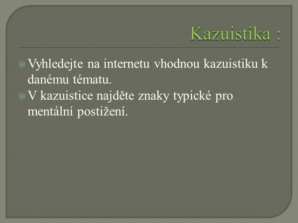  Vyhledejte na internetu vhodnou kazuistiku k danému tématu.  V kazuistice najděte znaky typické pro mentální postižení.