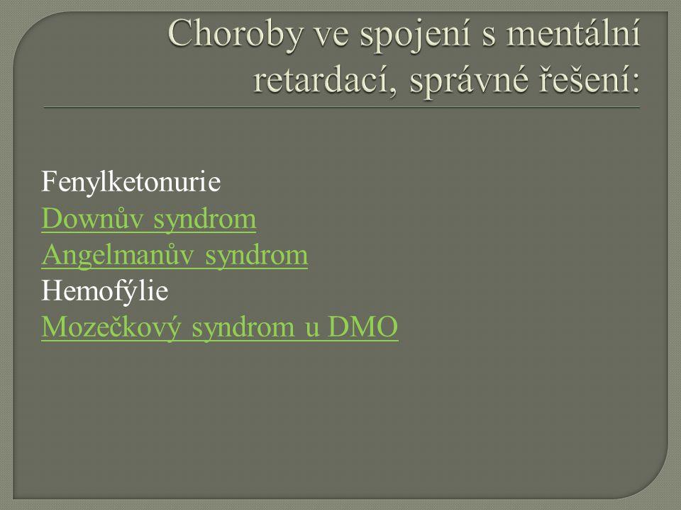 Fenylketonurie Downův syndrom Angelmanův syndrom Hemofýlie Mozečkový syndrom u DMO