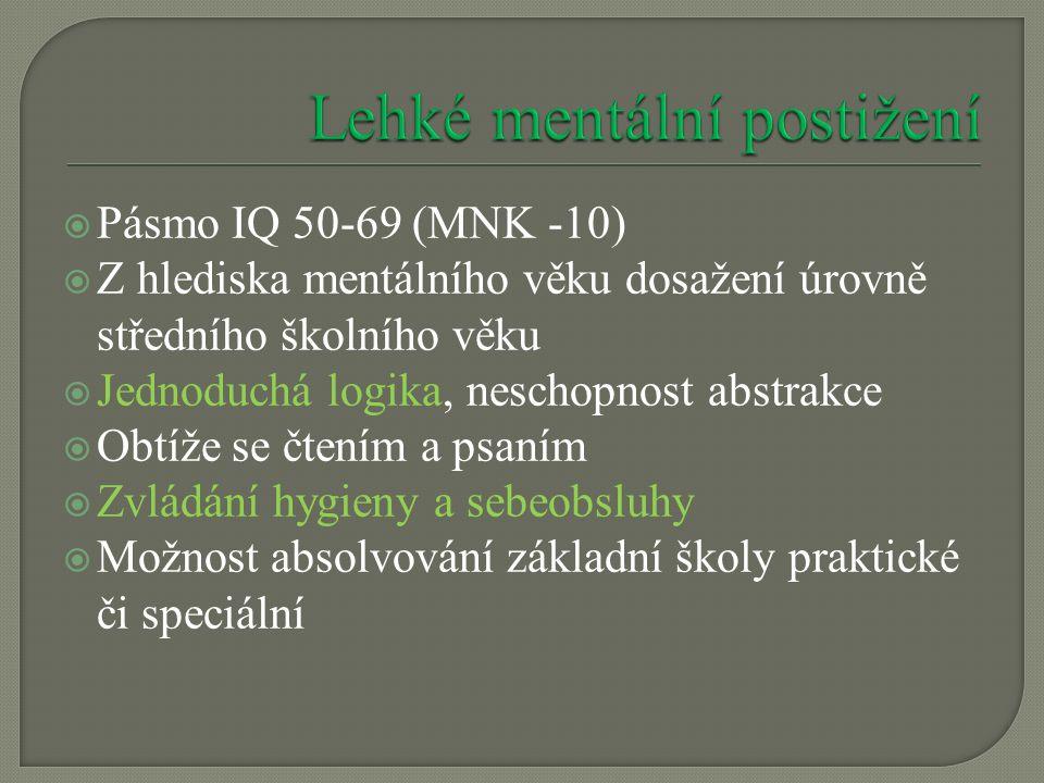  Pásmo IQ 50-69 (MNK -10)  Z hlediska mentálního věku dosažení úrovně středního školního věku  Jednoduchá logika, neschopnost abstrakce  Obtíže se
